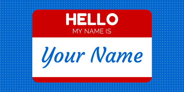 Hello My Name is YOUR NAME